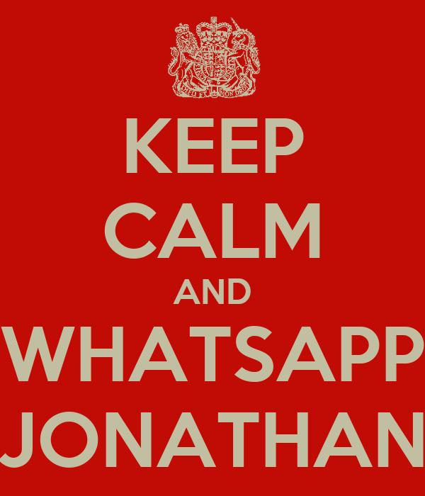 KEEP CALM AND WHATSAPP JONATHAN