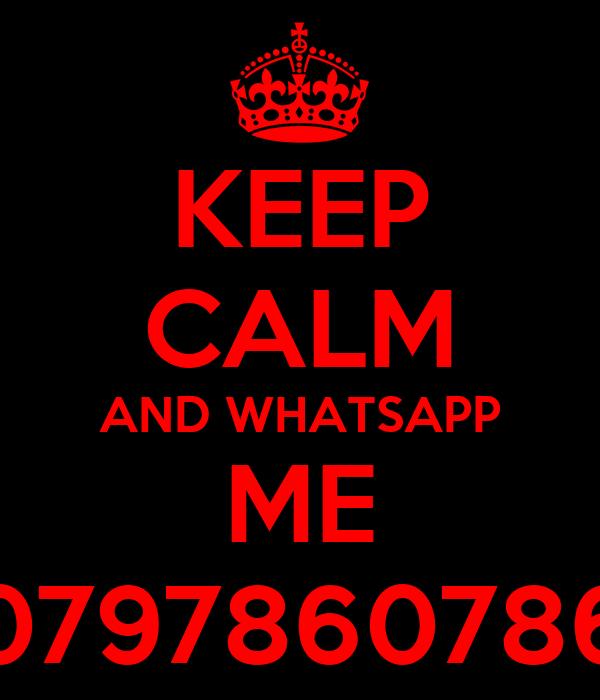 KEEP CALM AND WHATSAPP ME 0797860786