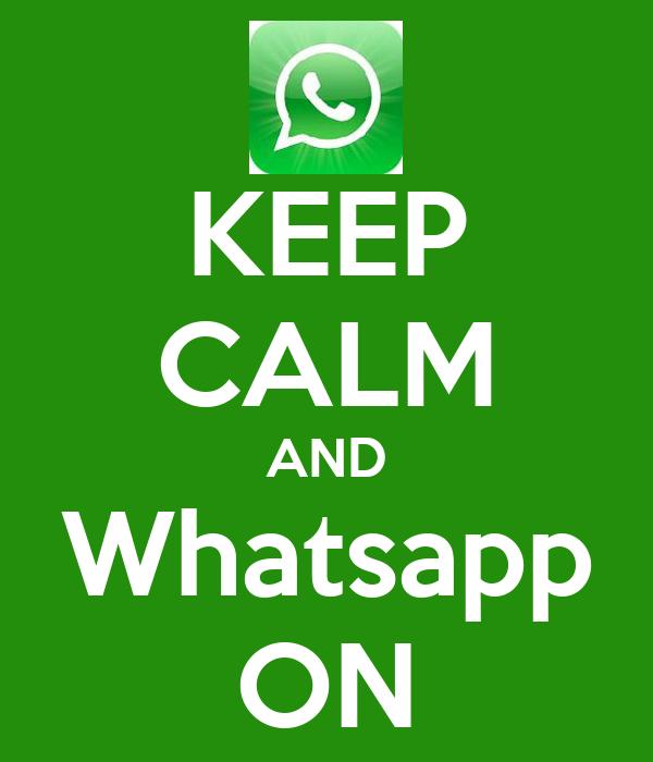 KEEP CALM AND Whatsapp ON