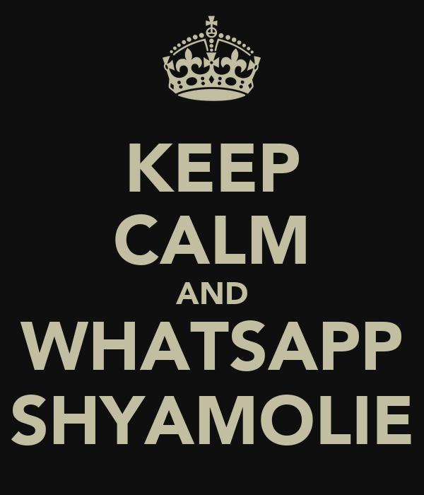 KEEP CALM AND WHATSAPP SHYAMOLIE
