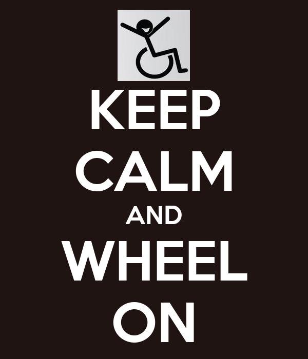KEEP CALM AND WHEEL ON