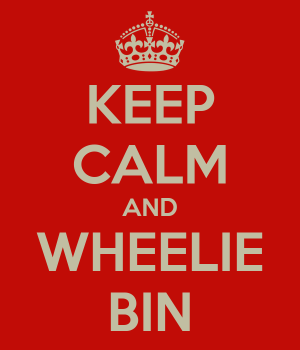 KEEP CALM AND WHEELIE BIN