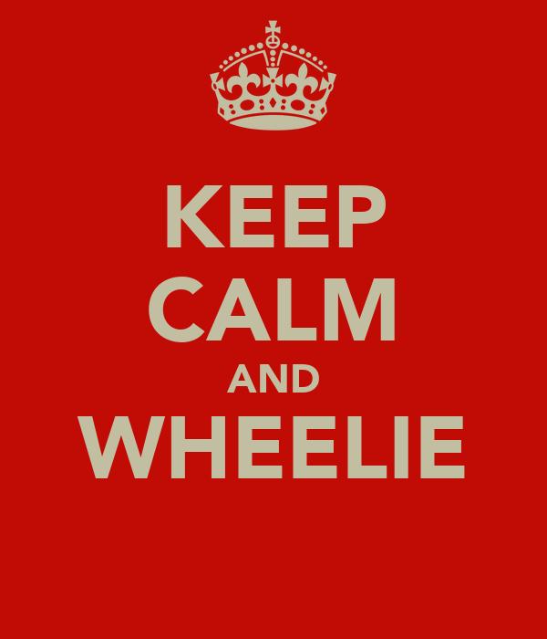 KEEP CALM AND WHEELIE