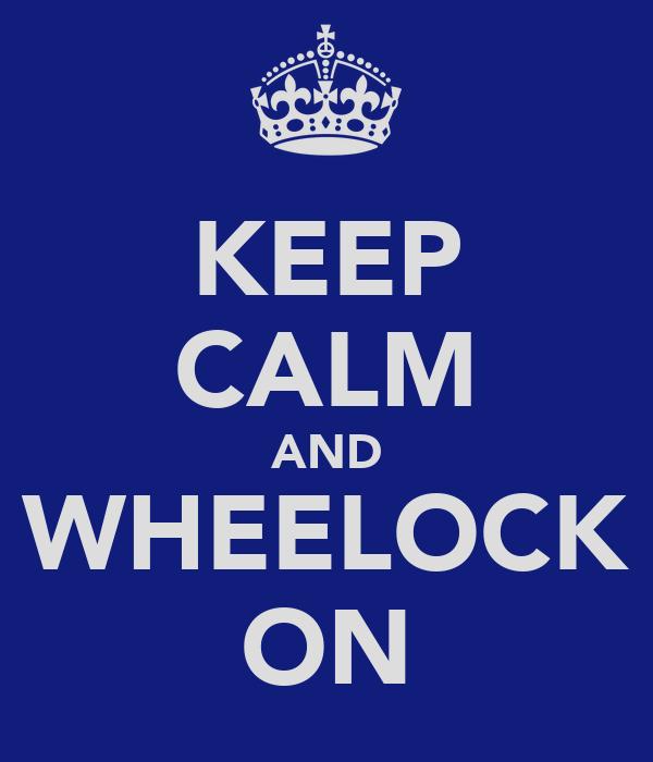 KEEP CALM AND WHEELOCK ON