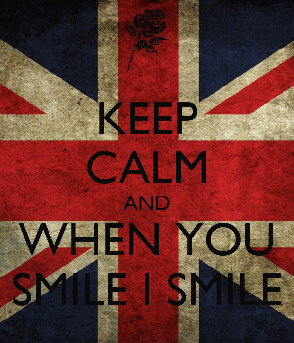 KEEP CALM AND WHEN YOU SMILE I SMILE