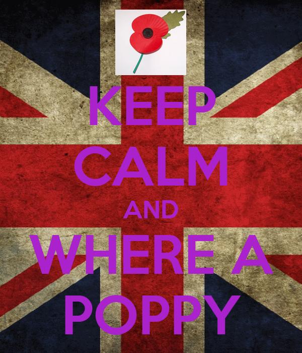 KEEP CALM AND WHERE A POPPY
