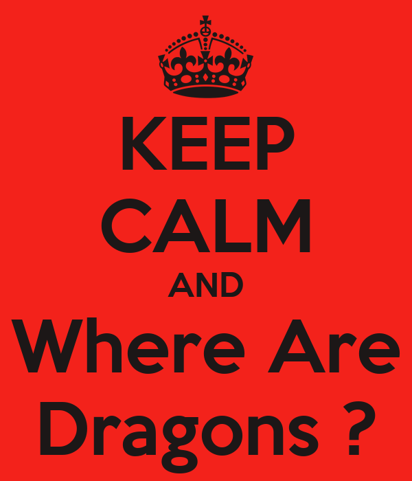 KEEP CALM AND Where Are Dragons ?