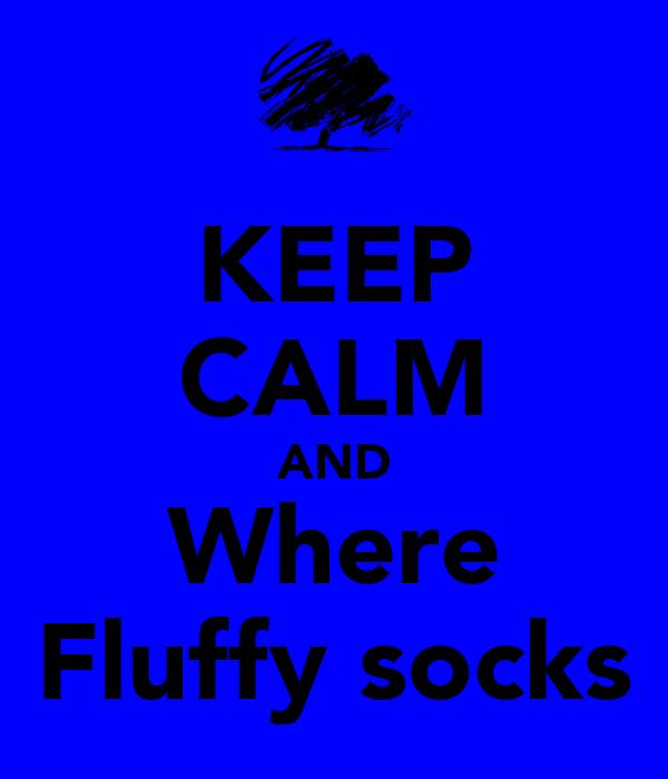KEEP CALM AND Where Fluffy socks