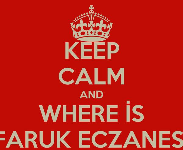 KEEP CALM AND WHERE İS FARUK ECZANESİ