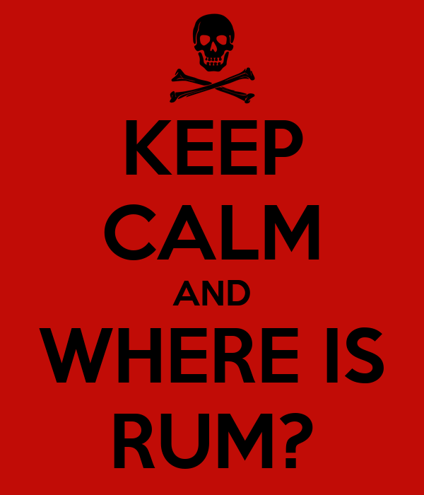 KEEP CALM AND WHERE IS RUM?