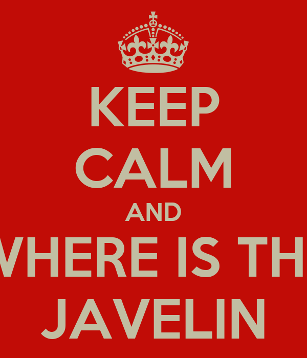 KEEP CALM AND WHERE IS THE JAVELIN