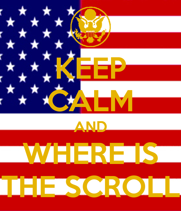KEEP CALM AND WHERE IS THE SCROLL