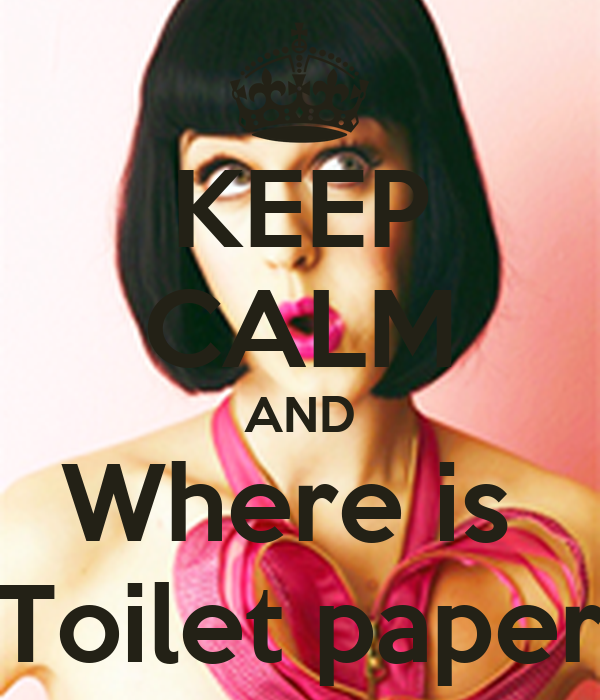 KEEP CALM AND Where is  Toilet paper
