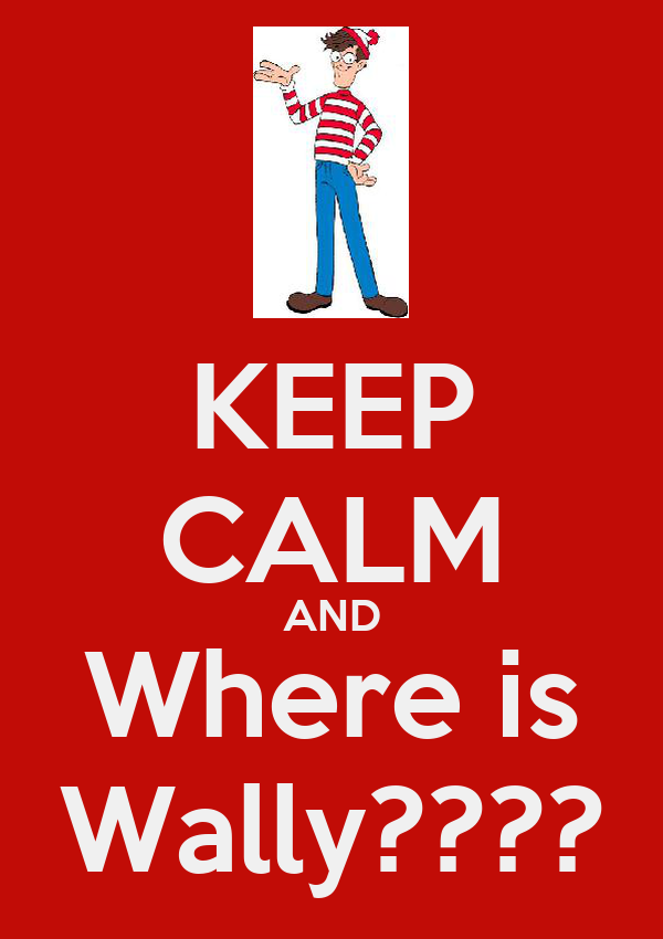 KEEP CALM AND Where is Wally????
