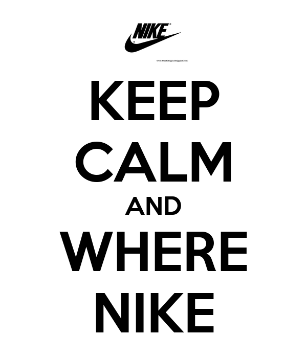 KEEP CALM AND WHERE NIKE