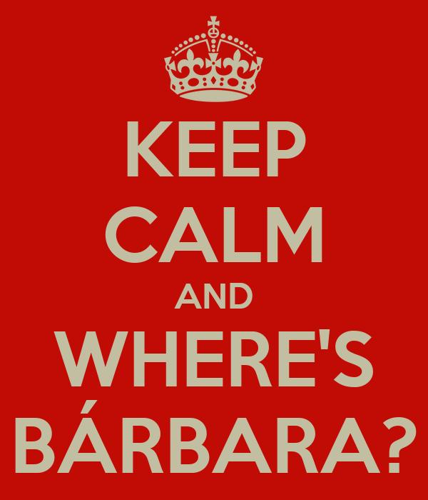 KEEP CALM AND WHERE'S BÁRBARA?