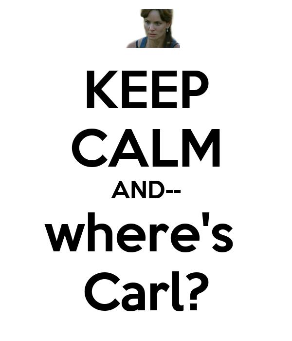 KEEP CALM AND-- where's  Carl?