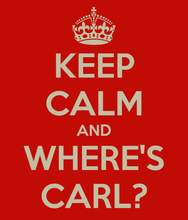 KEEP CALM AND WHERE'S CARL?