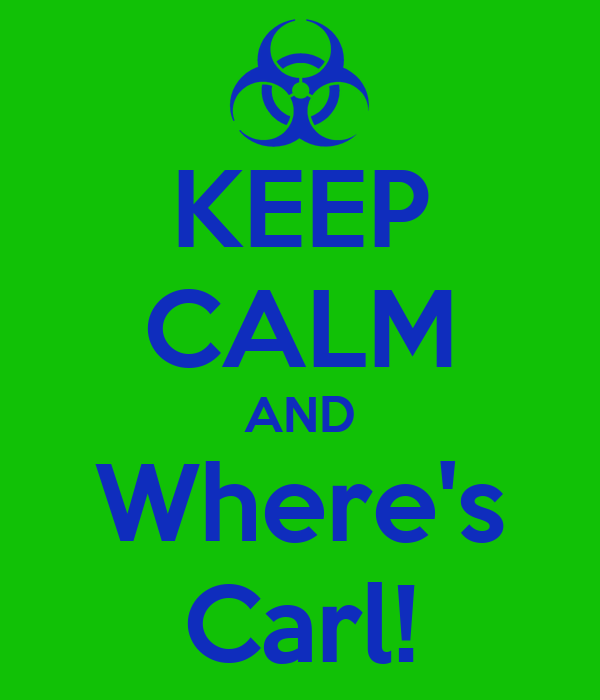 KEEP CALM AND Where's Carl!