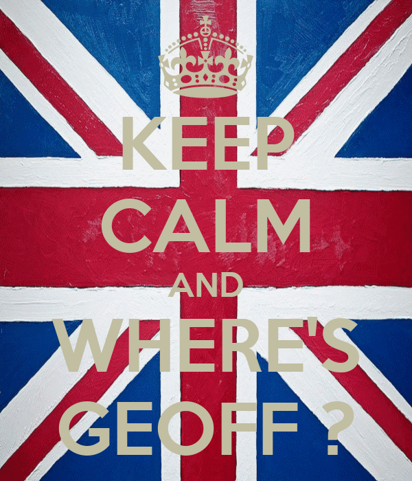 KEEP CALM AND WHERE'S GEOFF ?