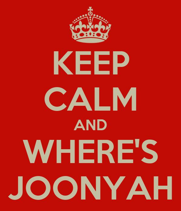 KEEP CALM AND WHERE'S JOONYAH