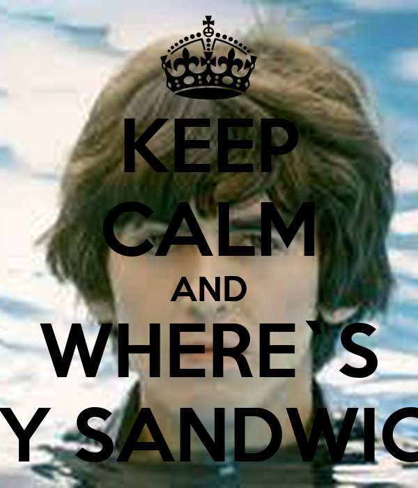 KEEP CALM AND WHERE`S MY SANDWICH