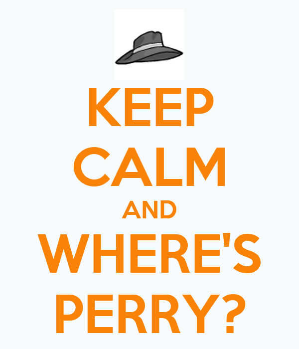 KEEP CALM AND WHERE'S PERRY?