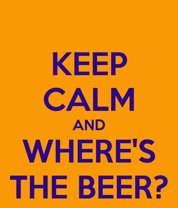 KEEP CALM AND WHERE'S THE BEER?