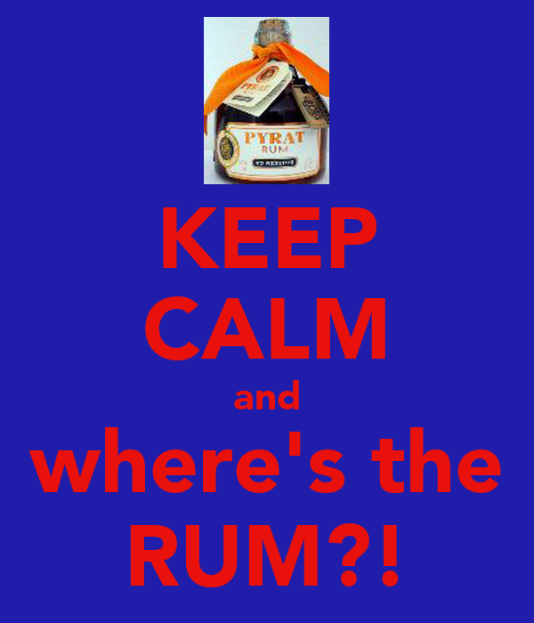 KEEP CALM and where's the RUM?!