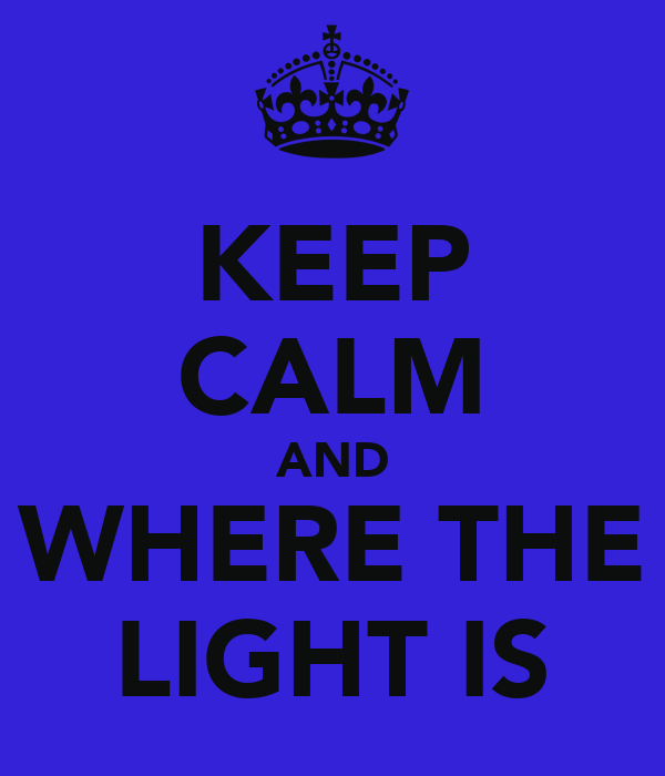 KEEP CALM AND WHERE THE LIGHT IS