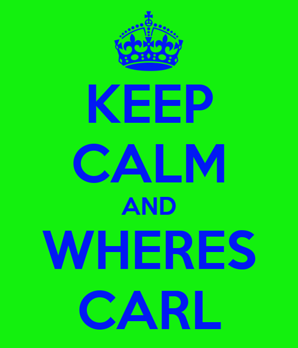 KEEP CALM AND WHERES CARL