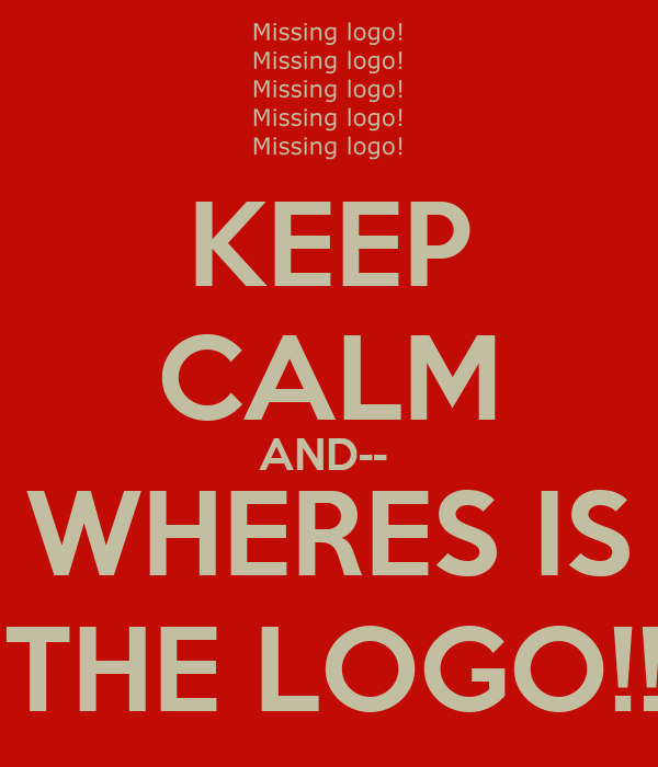KEEP CALM AND--  WHERES IS   THE LOGO!!!!
