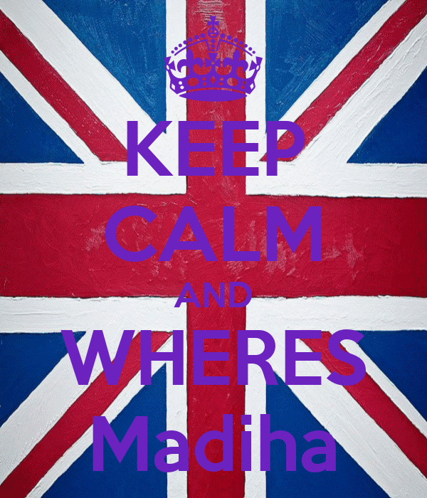 KEEP CALM AND WHERES Madiha