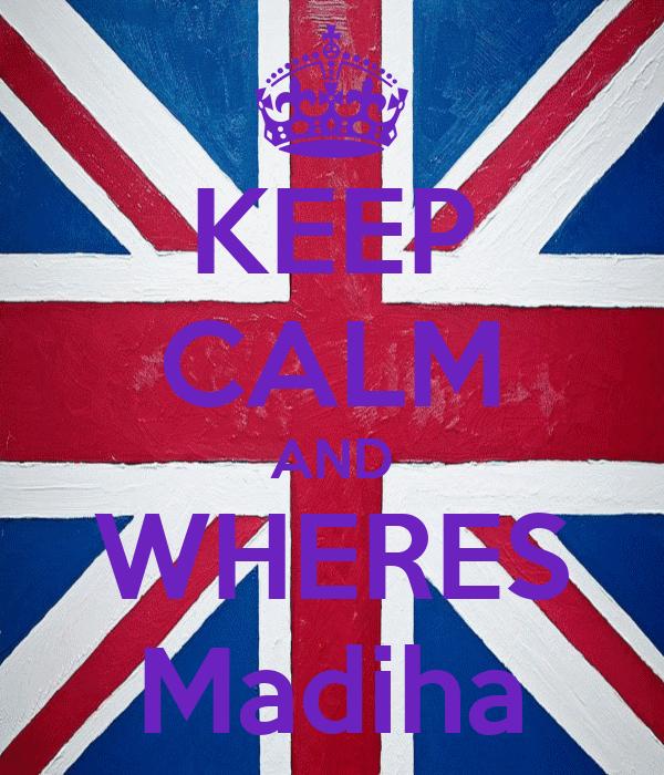 KEEP CALM AND WHERES Madiha