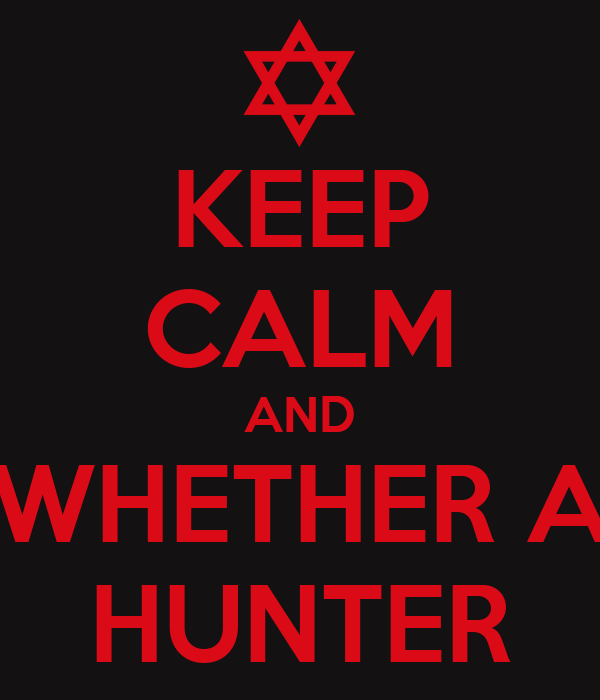 KEEP CALM AND WHETHER A HUNTER