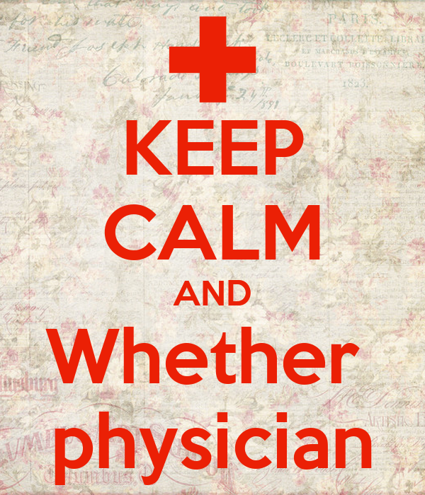 KEEP CALM AND Whether  physician