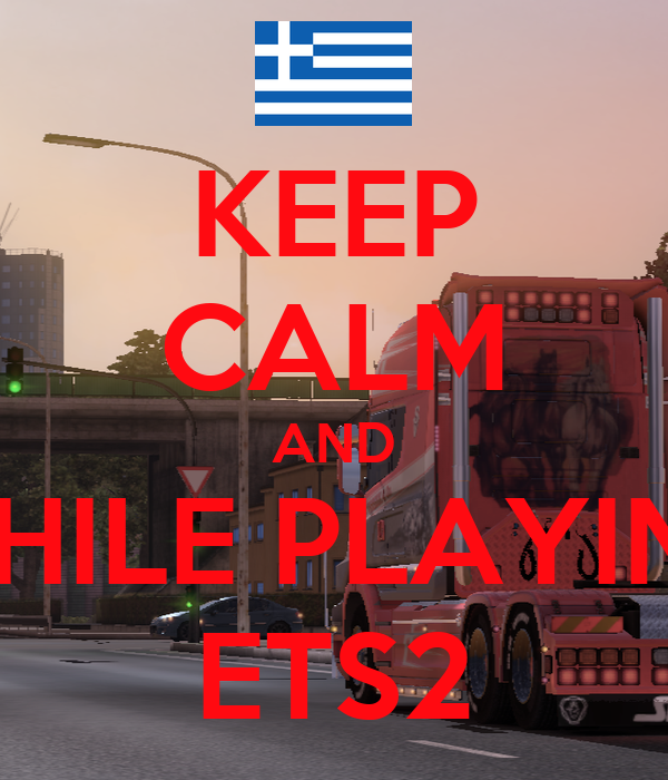 KEEP CALM AND WHILE PLAYING ETS2