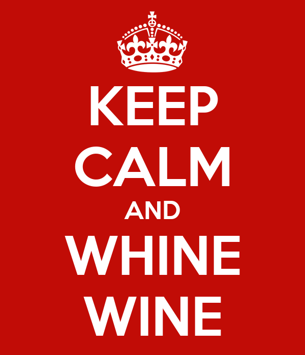 KEEP CALM AND WHINE WINE