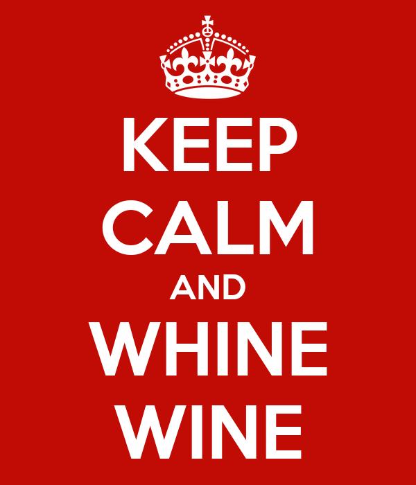 KEEP CALM AND WHINE WINE