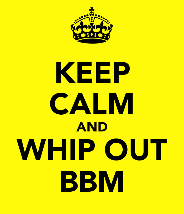 KEEP CALM AND WHIP OUT BBM