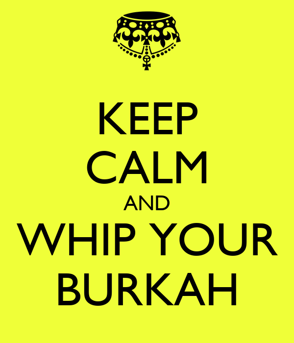 KEEP CALM AND WHIP YOUR BURKAH