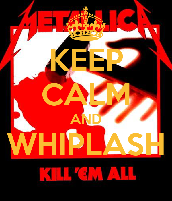 KEEP CALM AND WHIPLASH