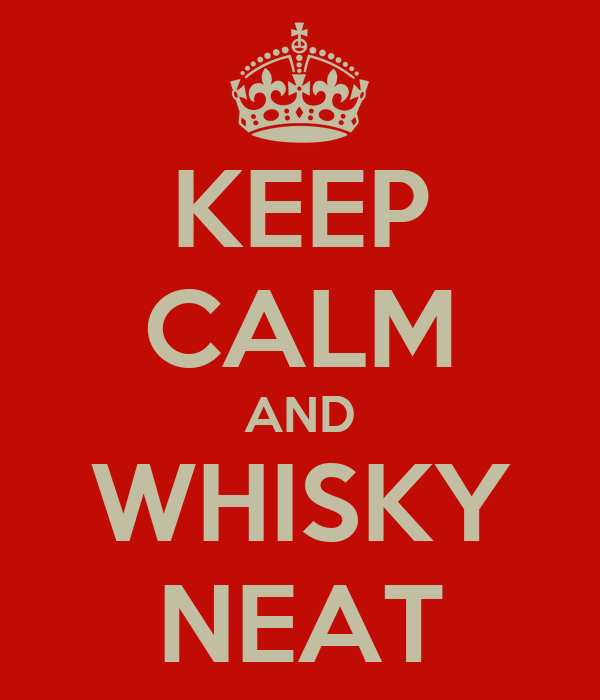 KEEP CALM AND WHISKY NEAT