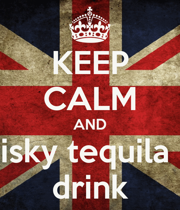 KEEP CALM AND whisky tequila ice drink