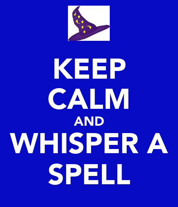 KEEP CALM AND WHISPER A SPELL