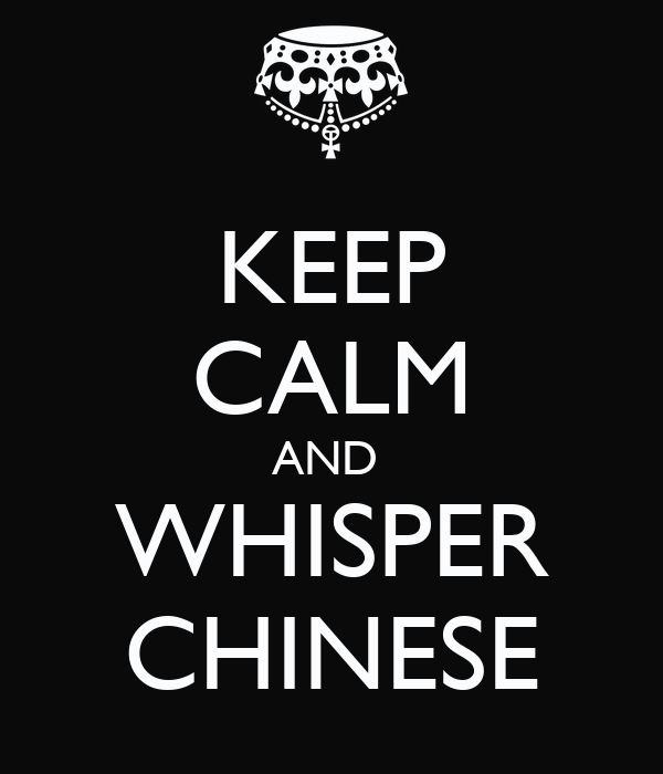 KEEP CALM AND  WHISPER CHINESE