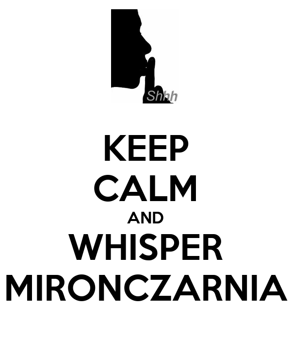 KEEP CALM AND WHISPER MIRONCZARNIA
