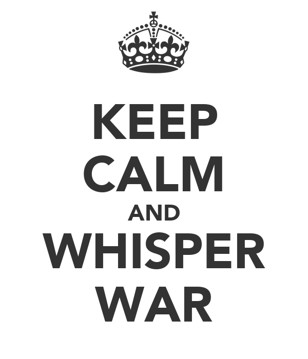 KEEP CALM AND WHISPER WAR