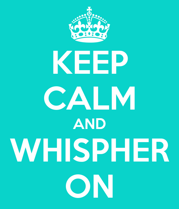 KEEP CALM AND WHISPHER ON