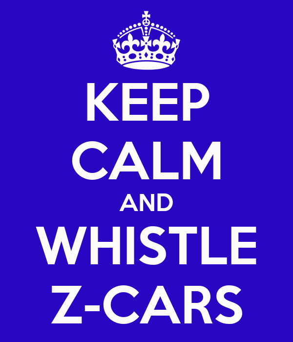 KEEP CALM AND WHISTLE Z-CARS